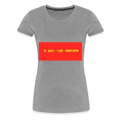 I will live forever - Women's Premium T-Shirt