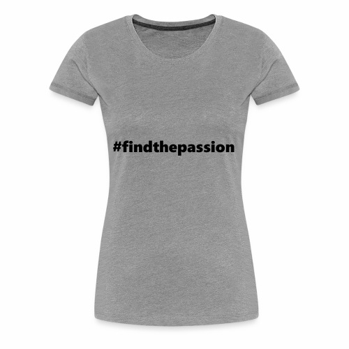 Find The Passion - Black - Women's Premium T-Shirt