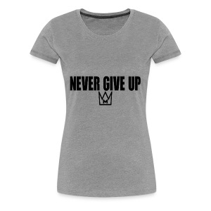 Never Give Up - Women's Premium T-Shirt