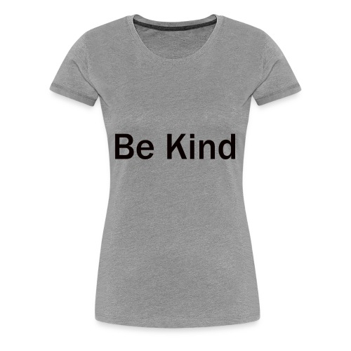 Be_Kind - Women's Premium T-Shirt