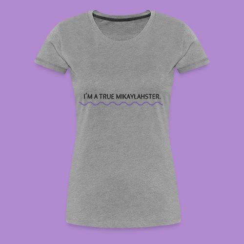 I'M A TRUE MIKAYLAHSTER - Women's Premium T-Shirt