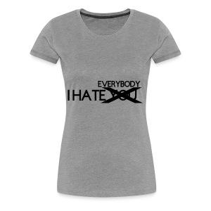 I HATE EVERYBODY - Women's Premium T-Shirt