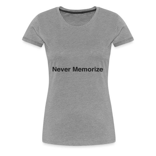 NEver memorize - Women's Premium T-Shirt