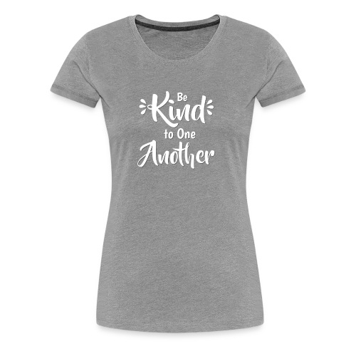 Be Kind to One Another in White - Women's Premium T-Shirt