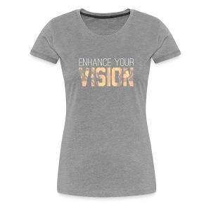 Enhance Your Vision - Women's Premium T-Shirt