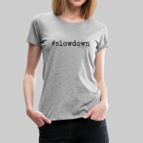 #slowdown - Living Life Randomly - Women's Premium T-Shirt