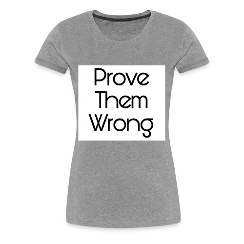 prove them wrong - Women's Premium T-Shirt