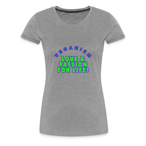 VEGANISM: LOVE PASSION FOR LIFE! - Women's Premium T-Shirt