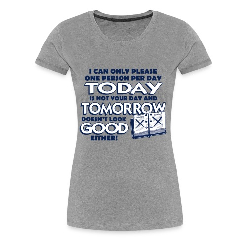 I Can Only Please One Person Per Day - Women's Premium T-Shirt