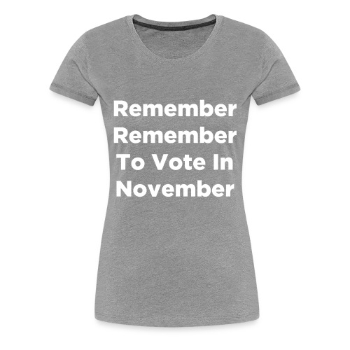 Remember Remember To Vote In November - Women's Premium T-Shirt