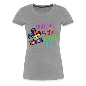 Until All of The Pieces Fit - Women's Premium T-Shirt