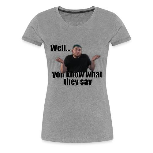 WYKWTS - Women's Premium T-Shirt