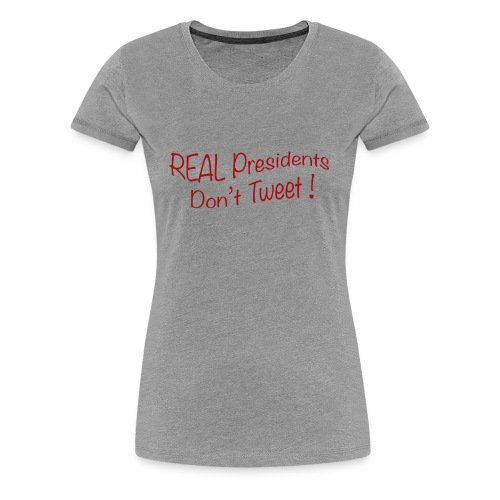REAL Presidents don't tweet - Women's Premium T-Shirt