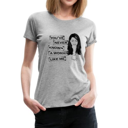 you've never know a woman like me - Women's Premium T-Shirt