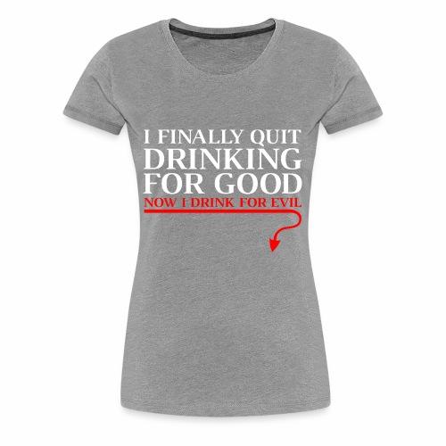 I Drink for Evil - Women's Premium T-Shirt