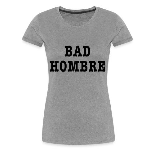 Bad Hombre t-shirt - Women's Premium T-Shirt