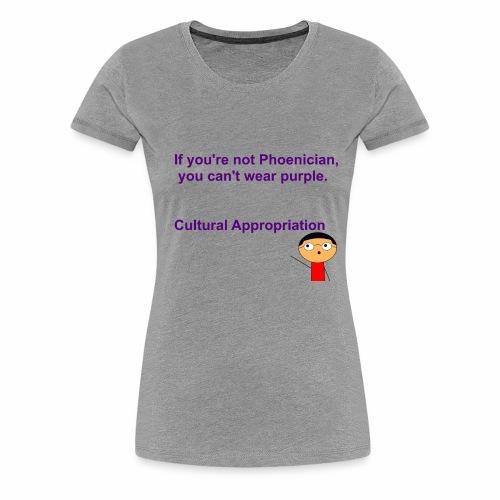 Cultural Appropriation - Women's Premium T-Shirt
