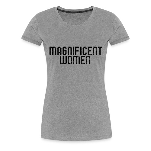 Magnificent Women - Women's Premium T-Shirt