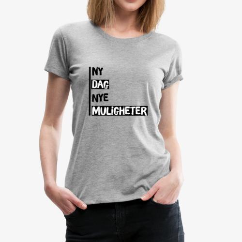 Ny dag, nye muligheter official merch - Women's Premium T-Shirt