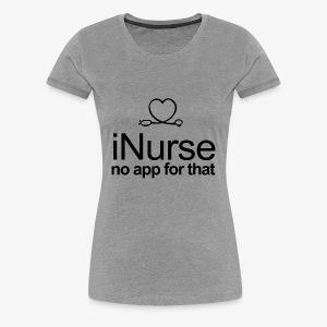 NURSE NO APP FOR THAT - Women's Premium T-Shirt
