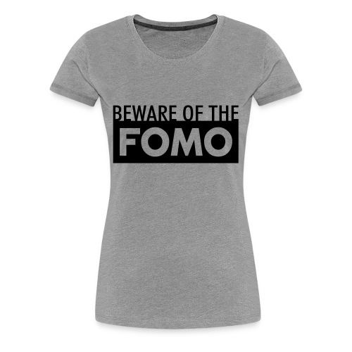 Beware of the FOMO - Women's Premium T-Shirt