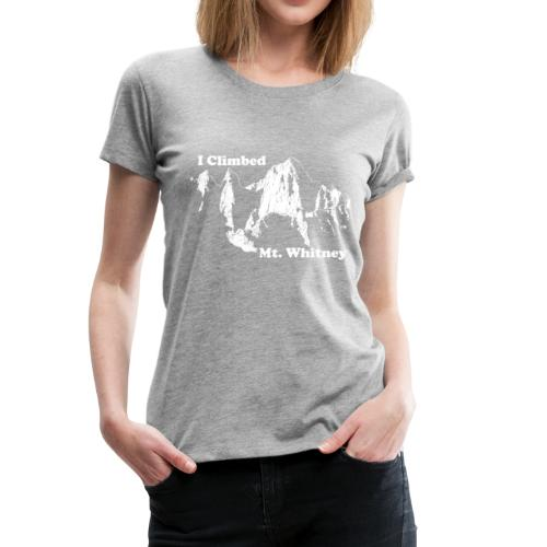 I climbed whitney - Women's Premium T-Shirt