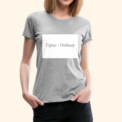 Ordinary - Women's Premium T-Shirt