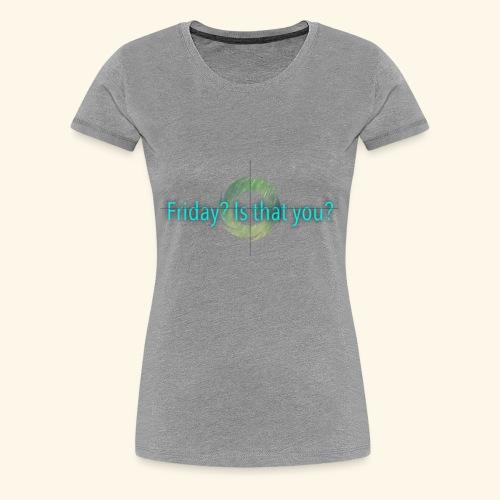 Friday - Women's Premium T-Shirt