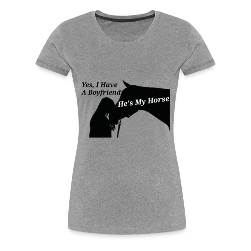 My horse is my boyfriend - Women's Premium T-Shirt