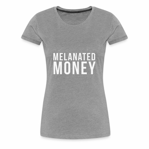 Melanated Money - Women's Premium T-Shirt