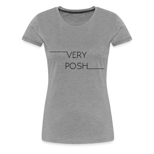 Very Posh - Women's Premium T-Shirt