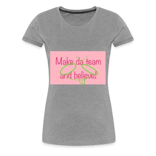 Make da team and belive - Women's Premium T-Shirt