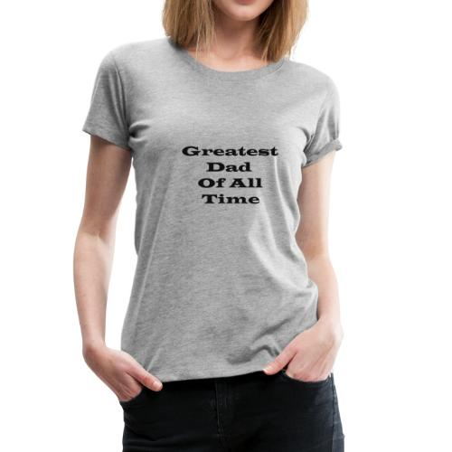 Greatest Dad Of All Time bk - Women's Premium T-Shirt