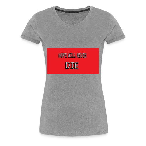 hope will never die - Women's Premium T-Shirt