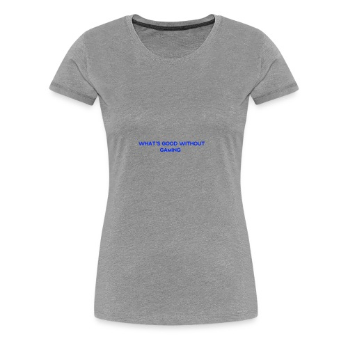 whats good without gaming - Women's Premium T-Shirt