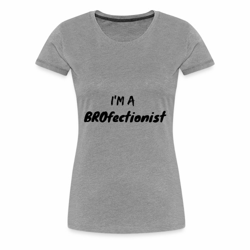 I'm A BROfectionist - Women's Premium T-Shirt