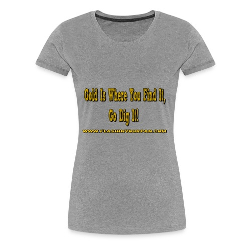 gold is where you find it - Women's Premium T-Shirt