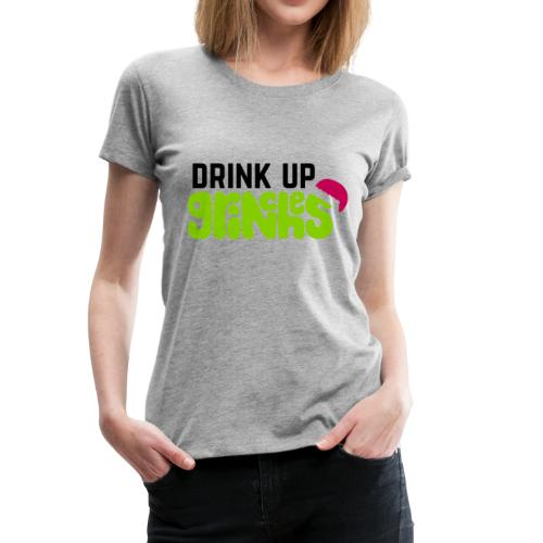 Drink Up Grinches - Women's Premium T-Shirt