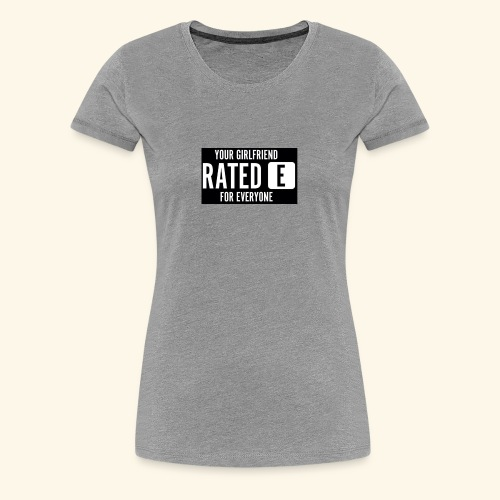 Your girlfriend rated E for Everyone - Women's Premium T-Shirt