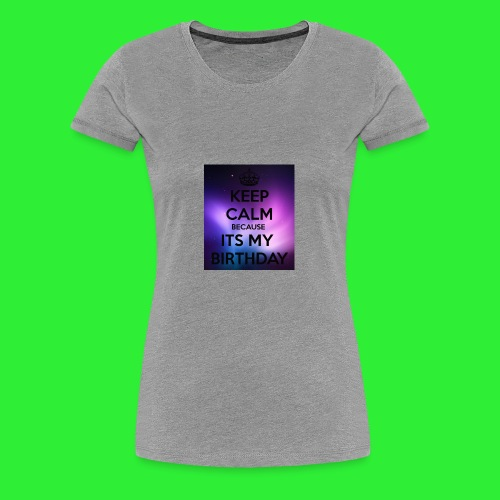 keep calm its my birthday - Women's Premium T-Shirt