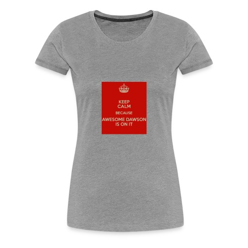 dawson is on it - Women's Premium T-Shirt