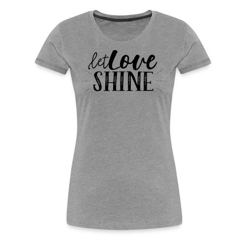 Let Love SHINE - Women's Premium T-Shirt