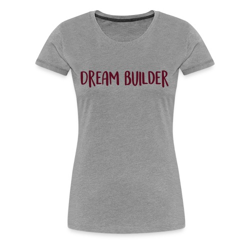 Dream Builder Declaration - Women's Premium T-Shirt