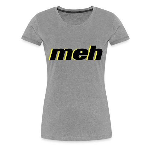 meh - Women's Premium T-Shirt