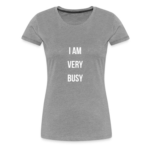 I AM VERY BUSY TODDLER & BABY WHITE FONT COLLECTIO - Women's Premium T-Shirt