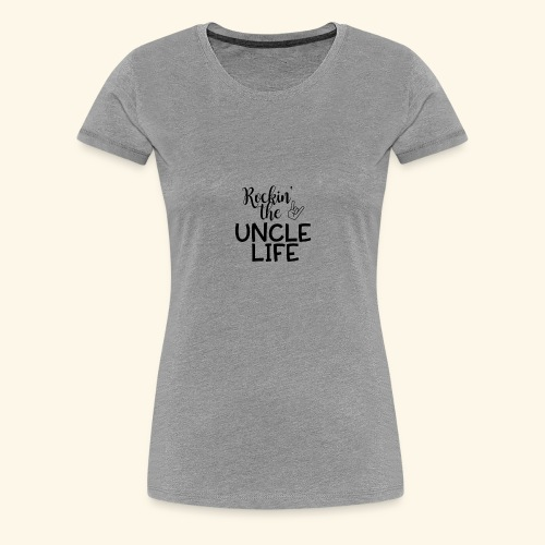 Rockin the uncle life - Women's Premium T-Shirt