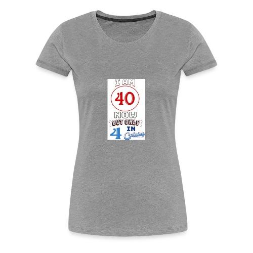 Yea I'm 40 but..... - Women's Premium T-Shirt