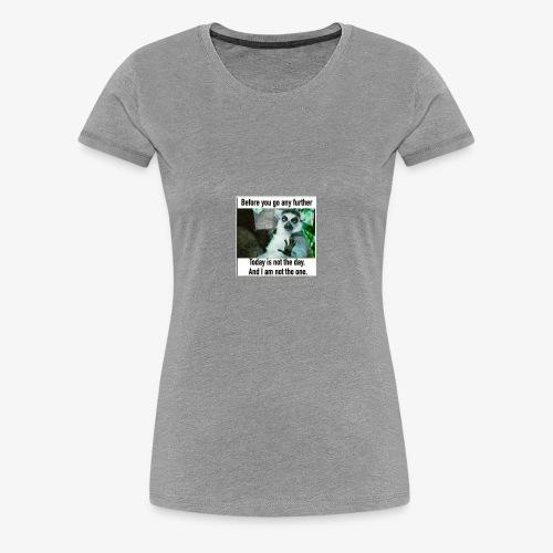 Not Today baby Tees - Women's Premium T-Shirt