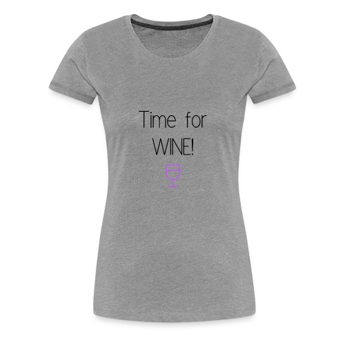 Time for Wine! - Women's Premium T-Shirt