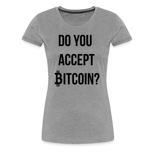 Do You Accept Bitcoin - Women's Premium T-Shirt